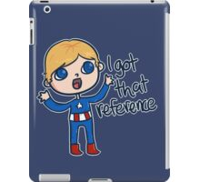 I GOT THAT REFERENCE! iPad Case/Skin
