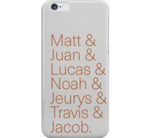 Matt & Juan & Lucas & Noah & Jeurys & Travis & Jacob.  iPhone Case/Skin