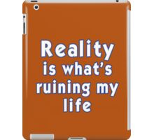 Reality is what's ruining my life iPad Case/Skin