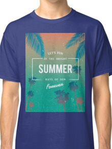 Lets fun in the summer sun quote Classic T-Shirt