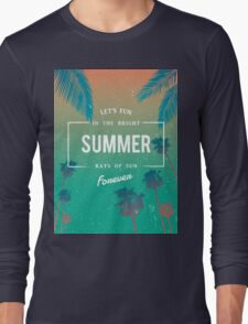 Lets fun in the summer sun quote Long Sleeve T-Shirt
