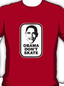 OBAMA DON'T SKATE T-Shirt
