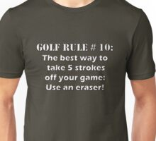 Golf Rule # 10 : The best way to take 5 strokes off your game: Use an eraser! Unisex T-Shirt