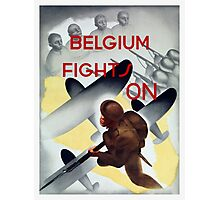 Belgium Fights On -- WW2 Poster Photographic Print