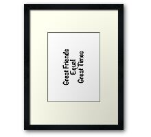 Great Friends Equal Great Times Framed Print