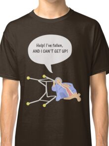 Help I've fallen and I can't get up! Classic T-Shirt