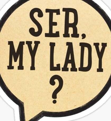 Ser, My Lady? Sticker