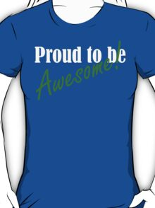 Proud to be Awesome! in green T-Shirt