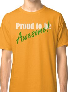 Proud to be Awesome! in green Classic T-Shirt