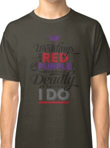 Deadly Weddings Classic T-Shirt