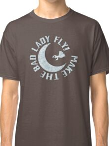 Make The Bad Lady Fly! Classic T-Shirt