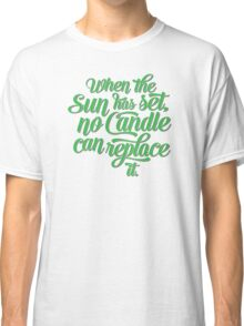When the Sun has set, no Candle can replace it. Classic T-Shirt