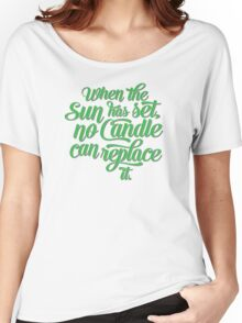 When the Sun has set, no Candle can replace it. Women's Relaxed Fit T-Shirt