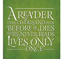 A Reader Lives A Thousand Lives Photographic Print