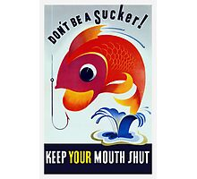 Don't Be A Sucker! Keep Your Mouth Shut -- WW2 Photographic Print