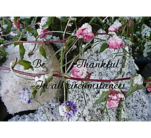 Be Thankful, 1 Thess,5:18 Photographic Print
