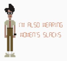 The IT Crowd – I'm Also Wearing Women's Slacks by PonchTheOwl
