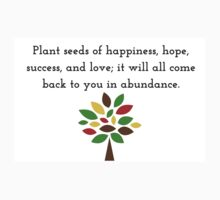 Plant seeds of happiness, hope, success, and love; it will all come back to you in abundance. One Piece - Short Sleeve
