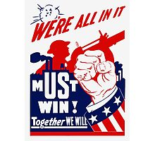 We're All In It -- WWII Poster Photographic Print