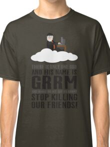 There is only one god and his name is GRRM. Classic T-Shirt