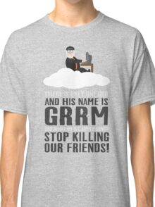 There is only one god and his name is GRRM Classic T-Shirt