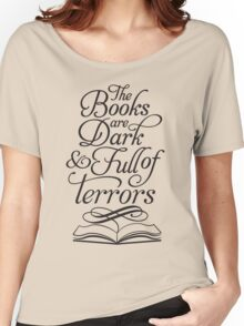 The Books are Dark and Full of Terrors Women's Relaxed Fit T-Shirt