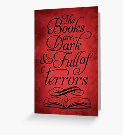The Books are Dark and Full of Terrors Greeting Card