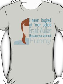 I Never Laughed T-Shirt