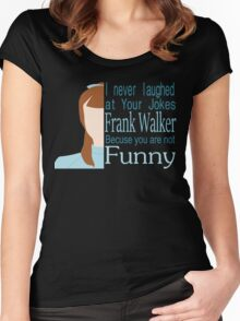 I Never Laughed Women's Fitted Scoop T-Shirt