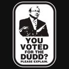 YOU VOTED FOR THE DUDD? by PETER CULLEY