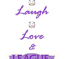Live, Laugh, Love & League of Legends by SillySab0729