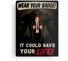 Wear Your Badge! Metal Print