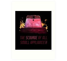 The Scourge of all Small Appliances! Art Print