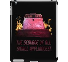 The Scourge of all Small Appliances! iPad Case/Skin