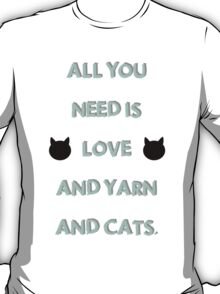 All You Need is Love & Yarn & Cats T-Shirt