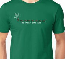 Be your own ant! Unisex T-Shirt