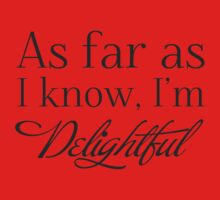 """As Far as I know, I'm Delightful."" Typography Quote Funny Humor Silly BEST FOR STICKERS & LIGHT COLORED SHIRTS Baby Tee"