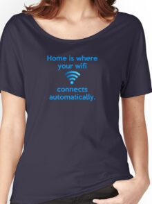 Home is where your wifi connects automatically. Women's Relaxed Fit T-Shirt