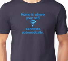 Home is where your wifi connects automatically. Unisex T-Shirt