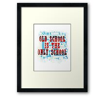 Old School Is The Only School Framed Print