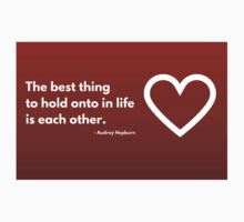 The best thing to hold onto in life is each other - Audrey Hepburn Kids Tee