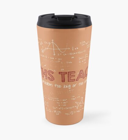 Maths Teacher (no problem too big or too small) Travel Mug