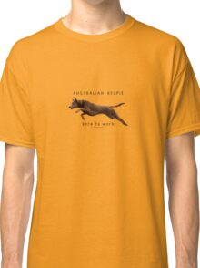 Australian Kelpie - born to work Classic T-Shirt