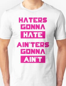 HATERS GONNA HATE, AIN'TERS GONNA AIN'T (Pink/White) Unisex T-Shirt