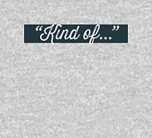 """Kind of..."" Unisex T-Shirt"