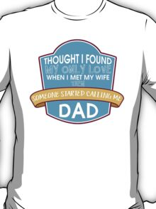 Thought I found my only Love when I met my wife then someone started calling me Dad #9100173 T-Shirt