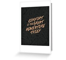 Comfort is the Great Adventure Thief Greeting Card