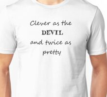 Clever as the Devil and twice as pretty Unisex T-Shirt