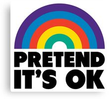 Pretend It's OK Canvas Print