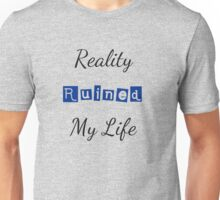 Reality Ruined My Life Unisex T-Shirt